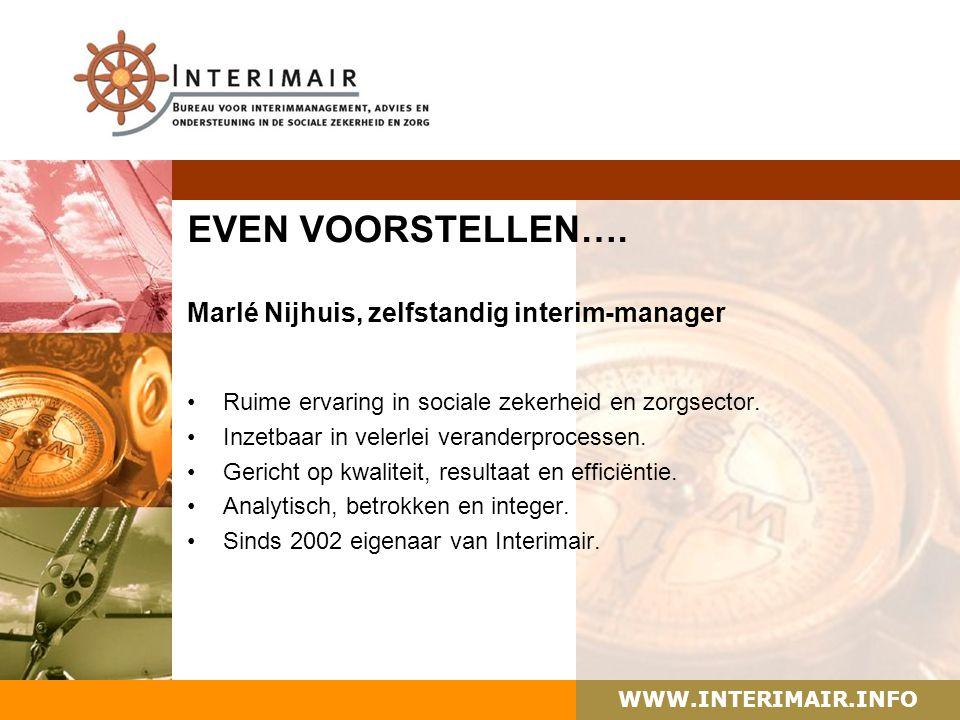 EVEN VOORSTELLEN…. Marlé Nijhuis, zelfstandig interim-manager Ruime ervaring in sociale zekerheid en zorgsector. Inzetbaar in velerlei veranderprocess