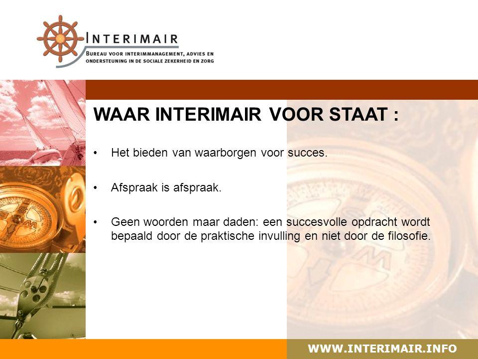 WWW.INTERIMAIR.INFO BEDANKT VOOR UW AANDACHT Voor vragen of een (vrijblijvende) afspraak, neem gerust contact op met Marlé Nijhuis: AdresTwickel 51, 8103 HJ Raalte Telefoon 0572 – 35 48 57 / 06 – 511 60 892 E-mailm.nijhuis@interimair.infom.nijhuis@interimair.info Internetwww.interimair.infowww.interimair.info