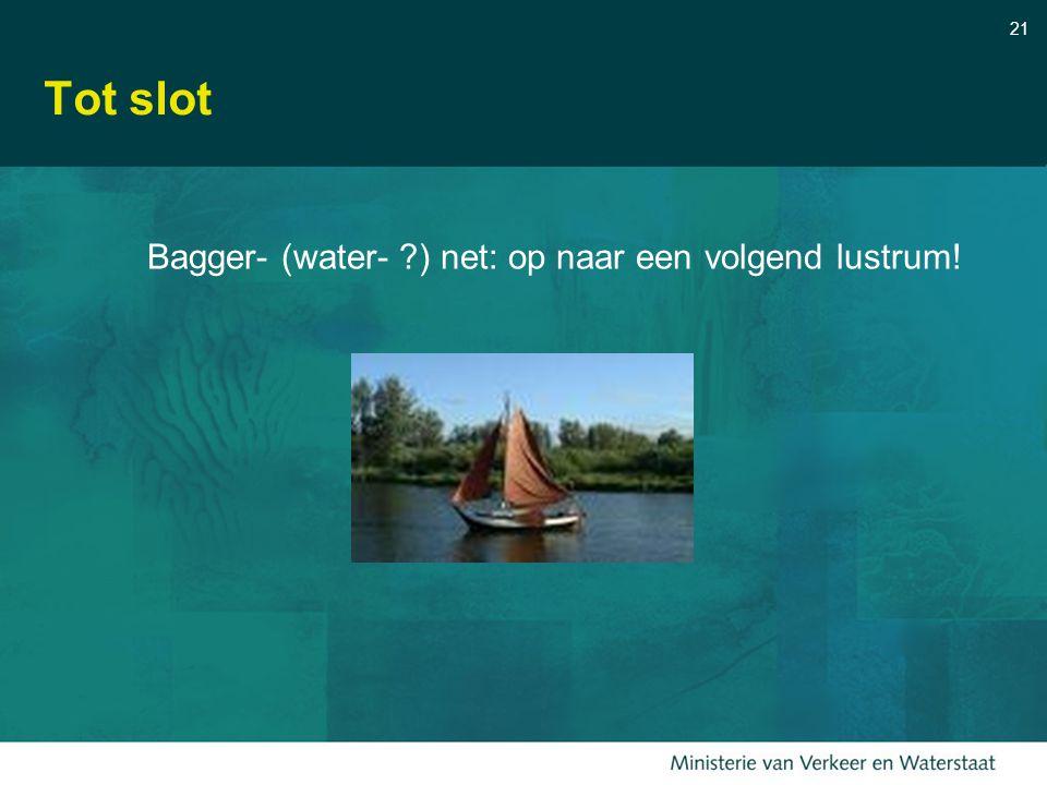 21 Tot slot Bagger- (water- ?) net: op naar een volgend lustrum!