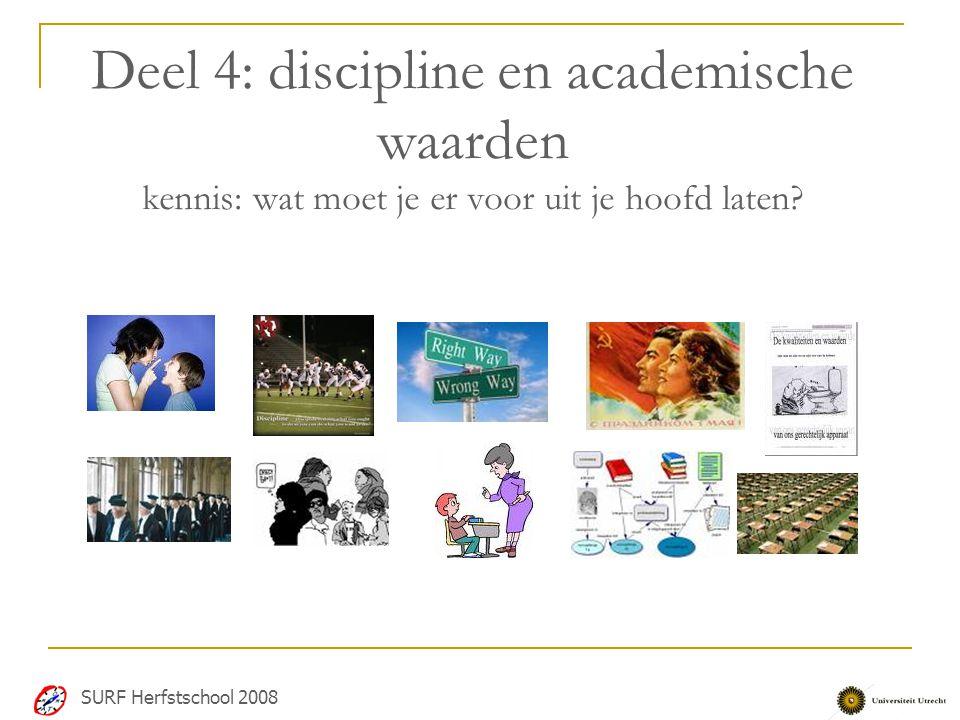 Deel 4: discipline en academische waarden kennis: wat moet je er voor uit je hoofd laten? SURF Herfstschool 2008