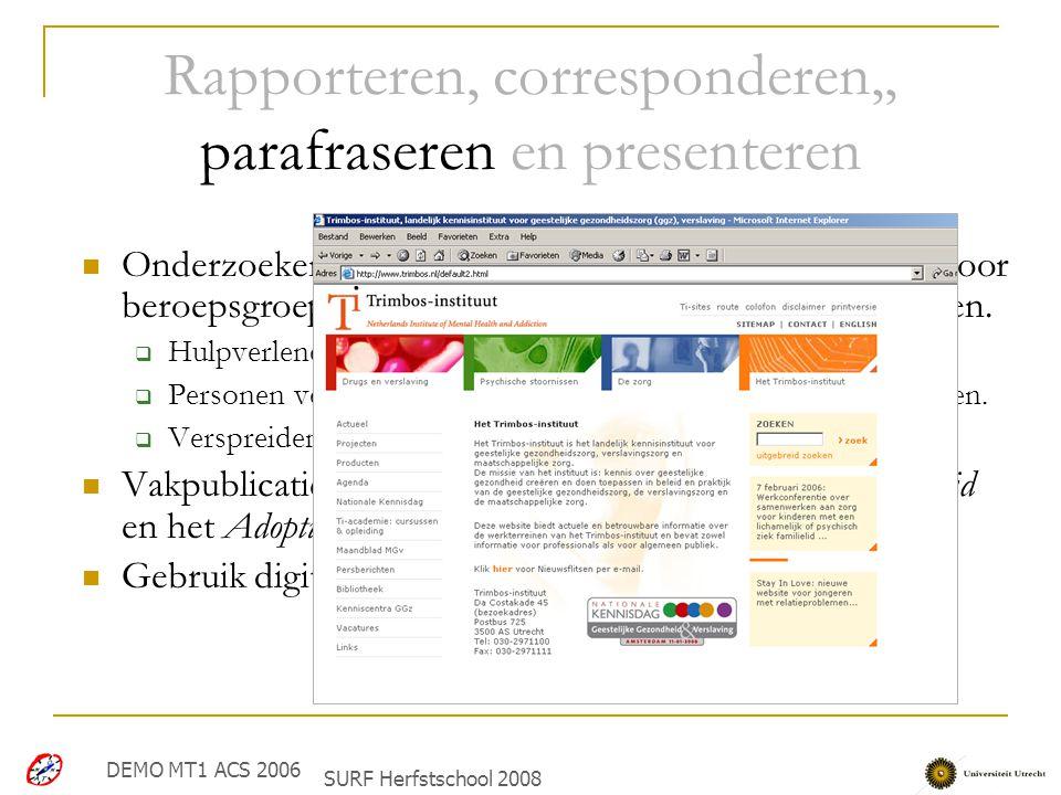 Rapporteren, corresponderen,, parafraseren en presenteren Onderzoekers parafraseren uitkomsten van onderzoek voor beroepsgroepen die er in de praktijk