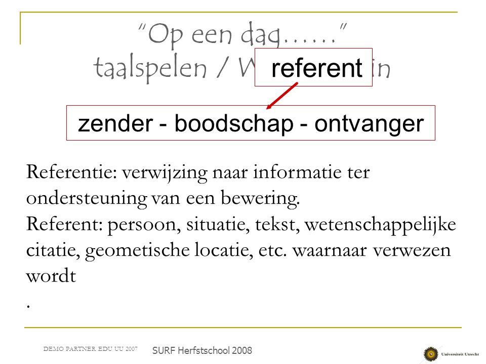 """zender - boodschap - ontvanger """"Op een dag……"""" taalspelen / Wittgenstein referent Referentie: verwijzing naar informatie ter ondersteuning van een bewe"""