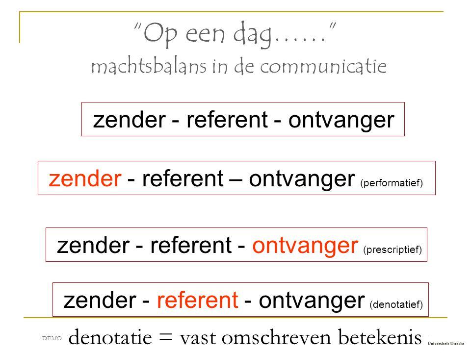 """zender - referent - ontvanger """"Op een dag……"""" machtsbalans in de communicatie zender - referent – ontvanger (performatief) zender - referent - ontvange"""