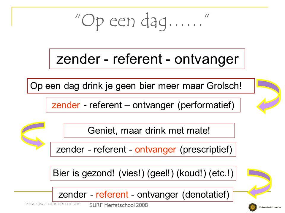 """zender - referent - ontvanger """"Op een dag……"""" zender - referent – ontvanger (performatief) zender - referent - ontvanger (prescriptief) zender - refere"""