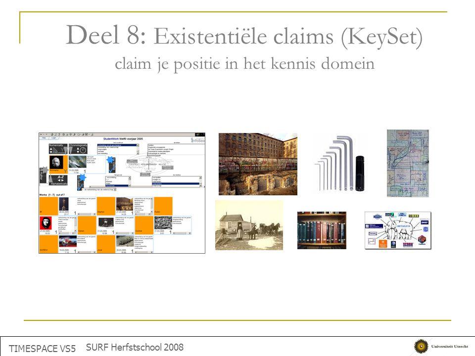Deel 8: Existentiële claims (KeySet) claim je positie in het kennis domein TIMESPACE VS5 SURF Herfstschool 2008