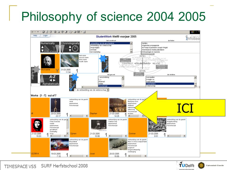 what is this? Informatics I / Fall 2004 - 2005 database with information Philosophy of science 2004 2005 ICI TIMESPACE VS5 SURF Herfstschool 2008
