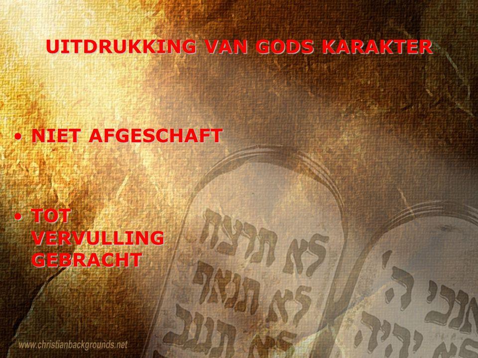 UITDRUKKING VAN GODS KARAKTER NIET AFGESCHAFTNIET AFGESCHAFT TOT VERVULLING GEBRACHTTOT VERVULLING GEBRACHT