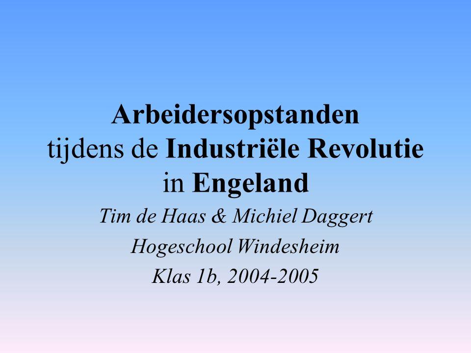 Arbeidersopstanden tijdens de Industriële Revolutie in Engeland Tim de Haas & Michiel Daggert Hogeschool Windesheim Klas 1b, 2004-2005