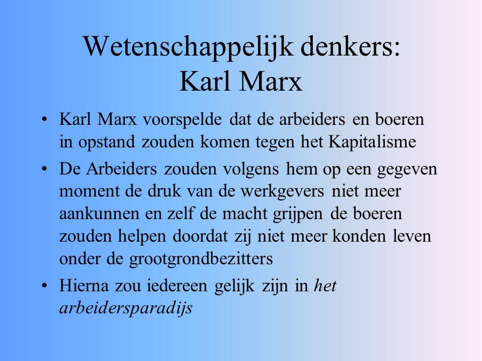 Wetenschappelijk denkers: Karl Marx Karl Marx voorspelde dat de arbeiders en boeren in opstand zouden komen tegen het Kapitalisme De Arbeiders zouden