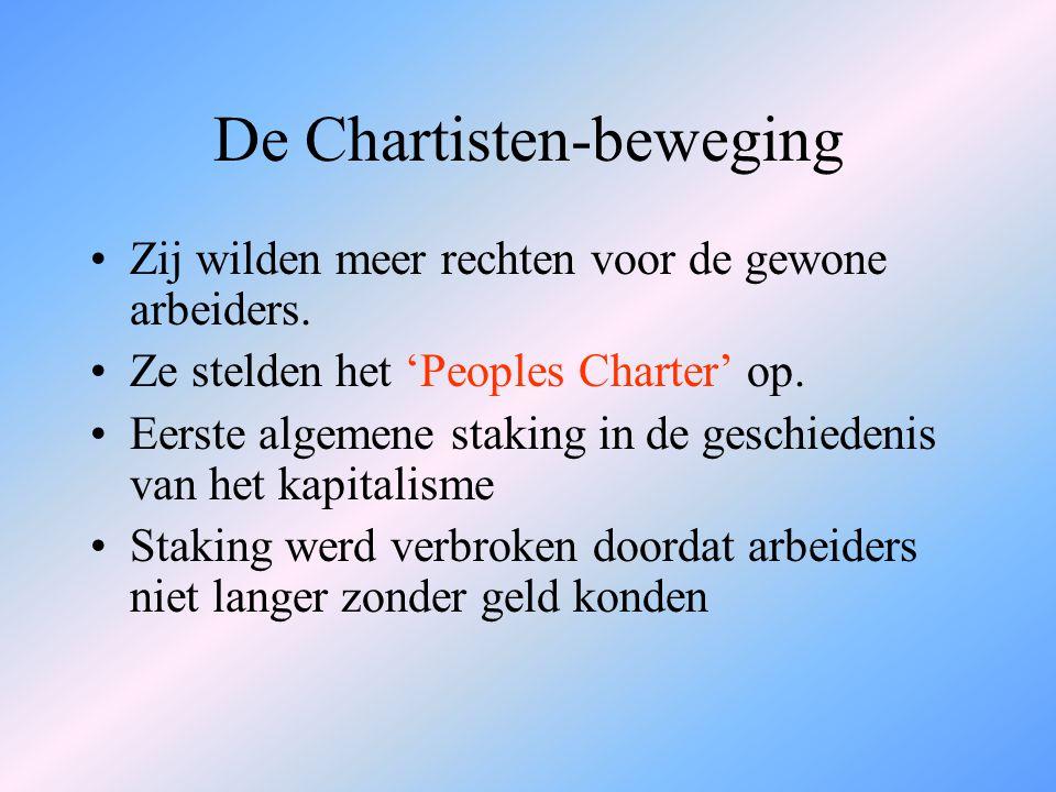 De Chartisten-beweging Zij wilden meer rechten voor de gewone arbeiders. Ze stelden het 'Peoples Charter' op. Eerste algemene staking in de geschieden