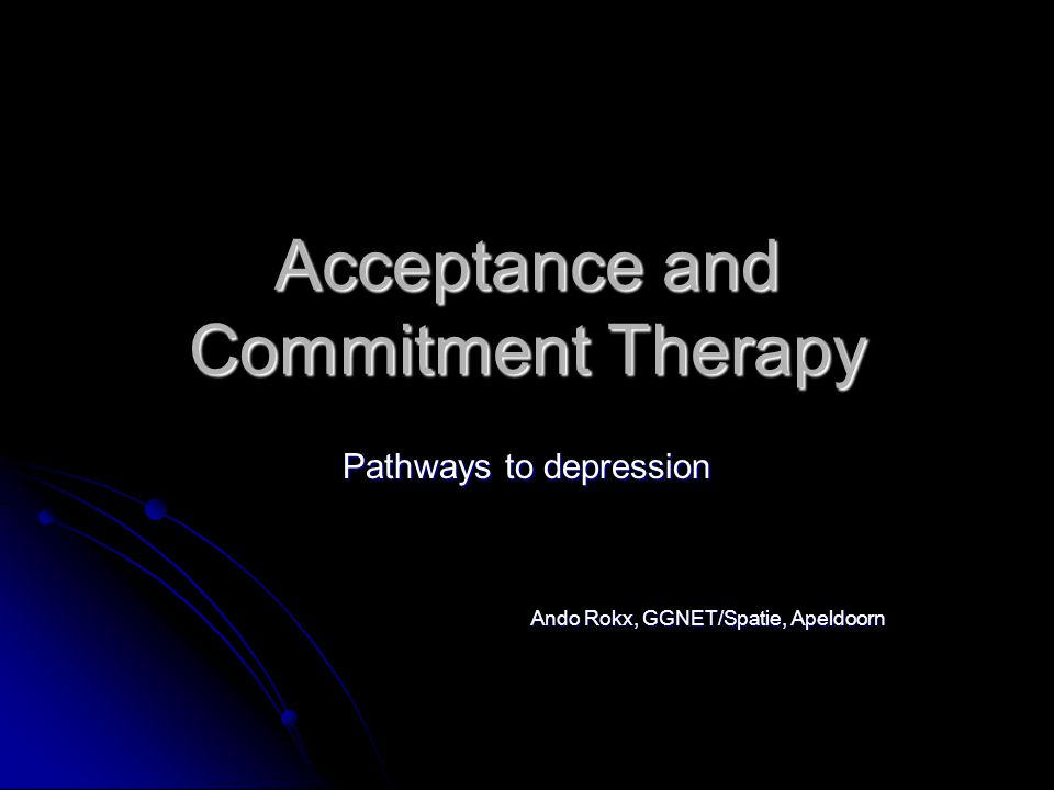 Acceptance and Commitment Therapy Pathways to depression Ando Rokx, GGNET/Spatie, Apeldoorn