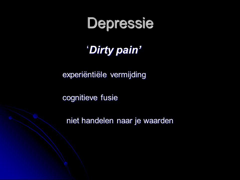 Depressie 'Dirty pain' experiëntiële vermijding cognitieve fusie niet handelen naar je waarden