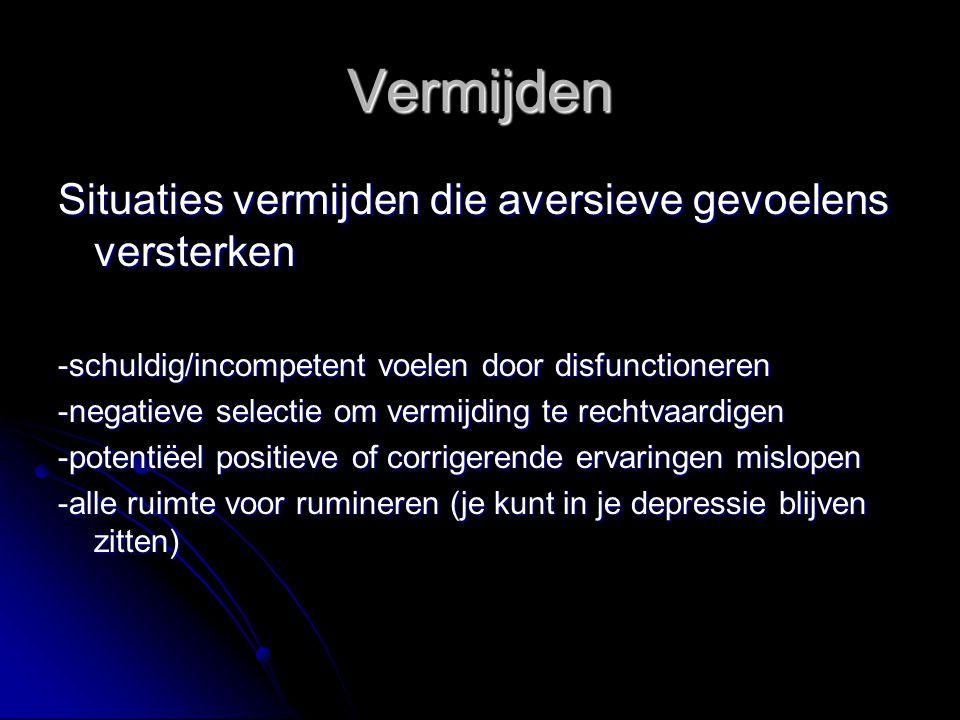 Vermijden Situaties vermijden die aversieve gevoelens versterken -schuldig/incompetent voelen door disfunctioneren -negatieve selectie om vermijding t