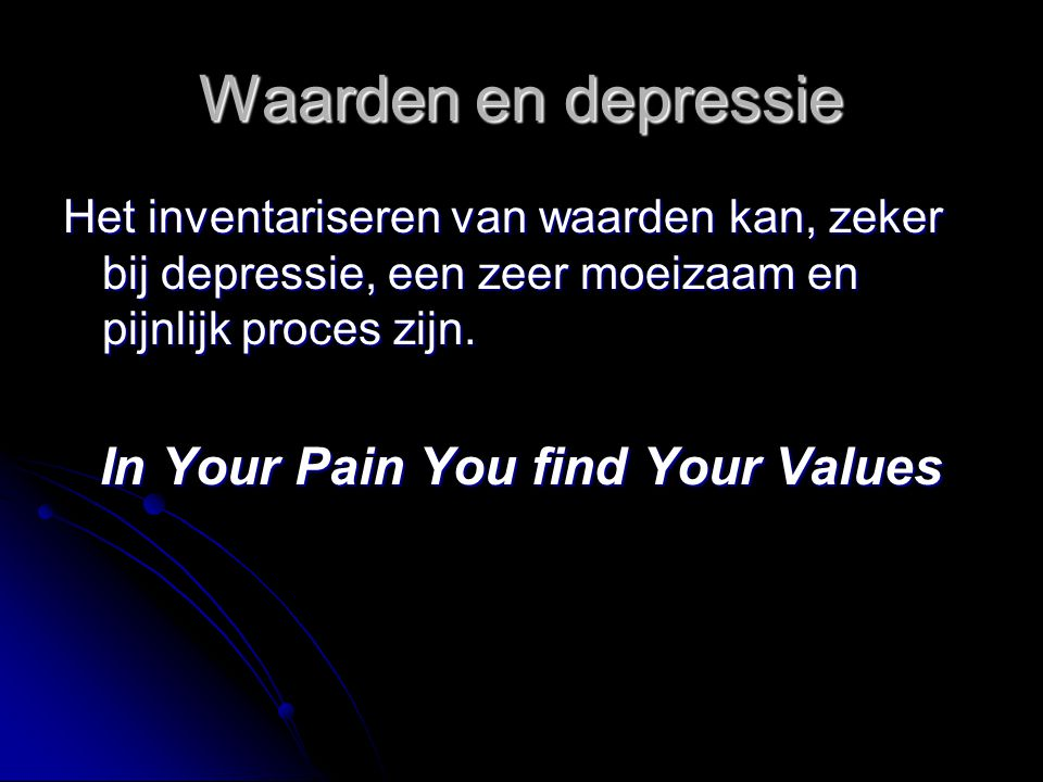 Waarden en depressie Het inventariseren van waarden kan, zeker bij depressie, een zeer moeizaam en pijnlijk proces zijn. In Your Pain You find Your Va