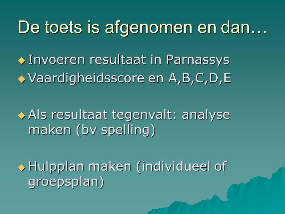 De toets is afgenomen en dan…  Invoeren resultaat in Parnassys  Vaardigheidsscore en A,B,C,D,E  Als resultaat tegenvalt: analyse maken (bv spelling