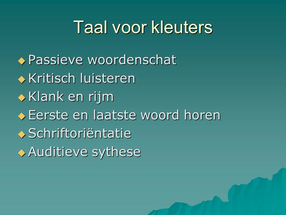 Taal voor kleuters  Passieve woordenschat  Kritisch luisteren  Klank en rijm  Eerste en laatste woord horen  Schriftoriëntatie  Auditieve sythes