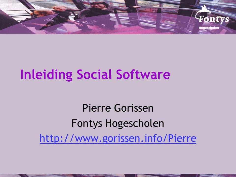 Inleiding Social Software Pierre Gorissen Fontys Hogescholen http://www.gorissen.info/Pierre