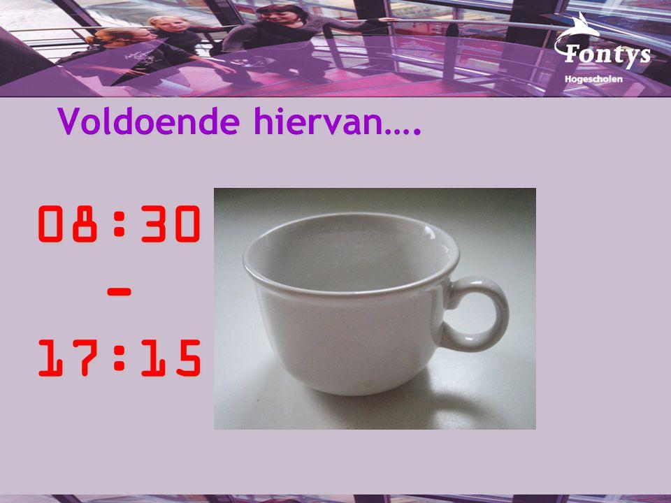 Voldoende hiervan…. 08:30-17:15