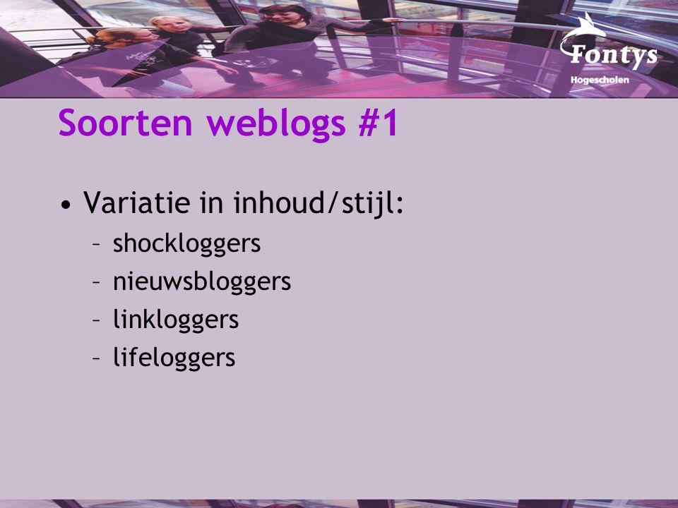 Soorten weblogs #1 Variatie in inhoud/stijl: –shockloggers –nieuwsbloggers –linkloggers –lifeloggers
