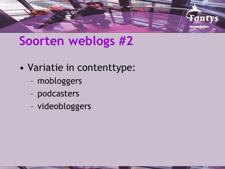Soorten weblogs #2 Variatie in contenttype: –mobloggers –podcasters –videobloggers