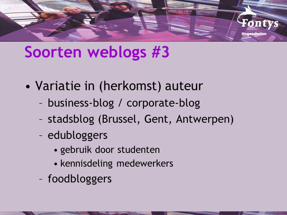 Soorten weblogs #3 Variatie in (herkomst) auteur –business-blog / corporate-blog –stadsblog (Brussel, Gent, Antwerpen) –edubloggers gebruik door studenten kennisdeling medewerkers –foodbloggers