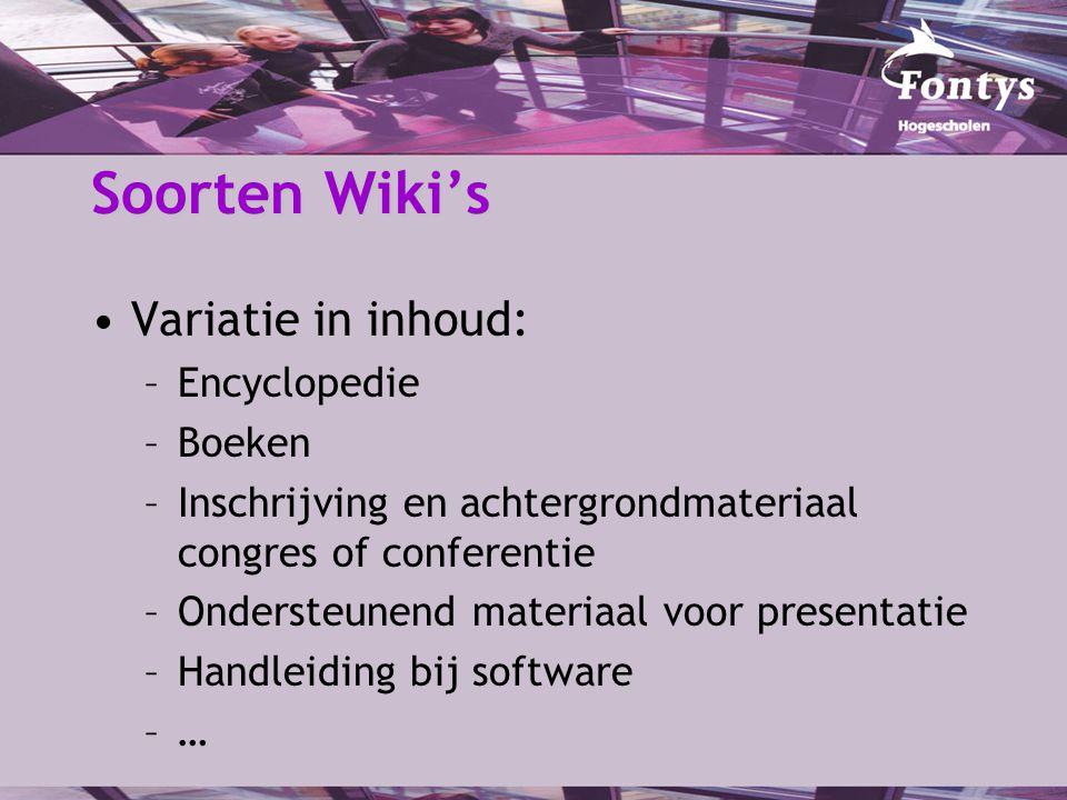 Soorten Wiki's Variatie in inhoud: –Encyclopedie –Boeken –Inschrijving en achtergrondmateriaal congres of conferentie –Ondersteunend materiaal voor presentatie –Handleiding bij software –…