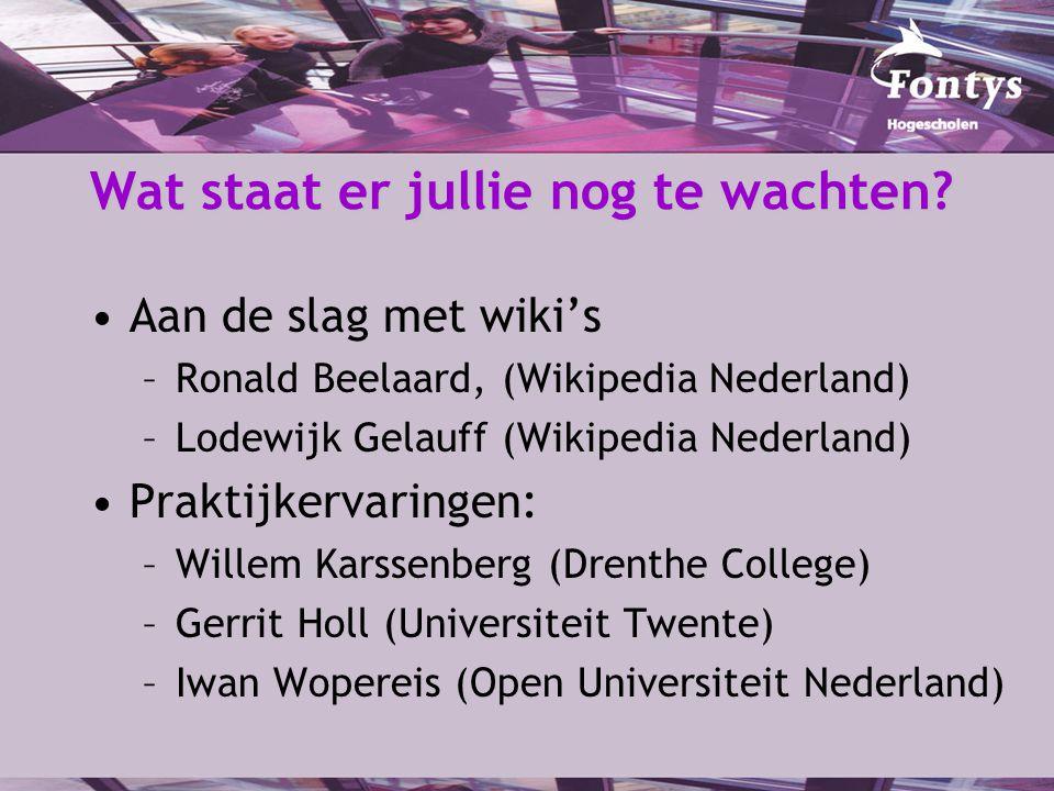 Wat staat er jullie nog te wachten? Aan de slag met wiki's –Ronald Beelaard, (Wikipedia Nederland) –Lodewijk Gelauff (Wikipedia Nederland) Praktijkerv