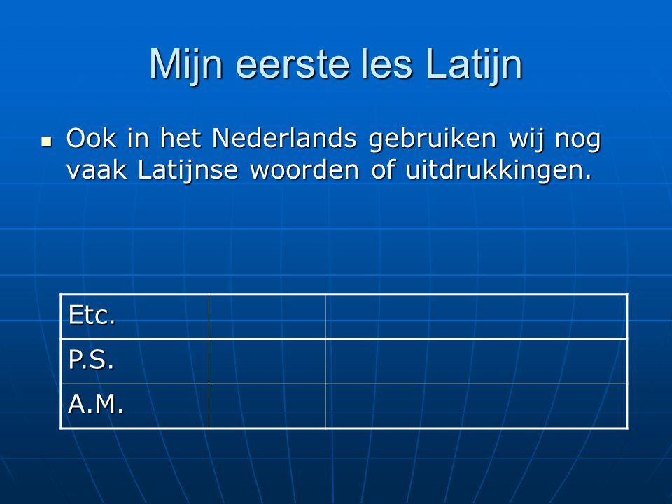 Ook in het Nederlands gebruiken wij nog vaak Latijnse woorden of uitdrukkingen. Ook in het Nederlands gebruiken wij nog vaak Latijnse woorden of uitdr