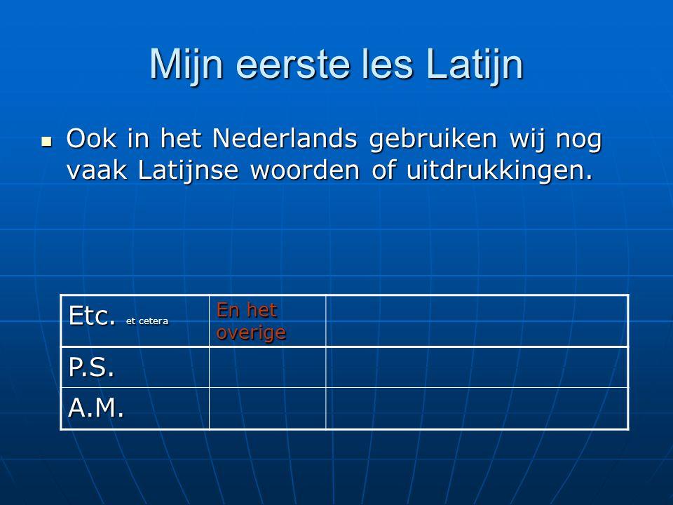 Mijn eerste les Latijn Ook in het Nederlands gebruiken wij nog vaak Latijnse woorden of uitdrukkingen. Ook in het Nederlands gebruiken wij nog vaak La