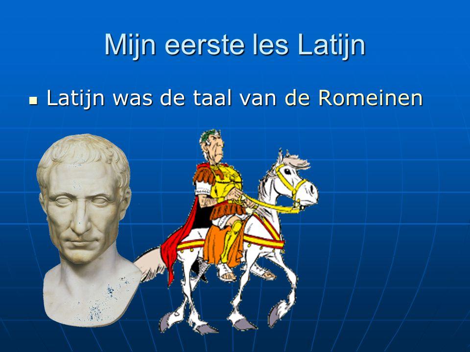 Mijn eerste les Latijn Latijn was de taal van de Romeinen Latijn was de taal van de Romeinen