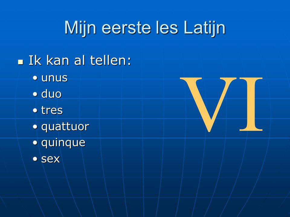 Mijn eerste les Latijn Ik kan al tellen: Ik kan al tellen: unusunus duoduo trestres quattuorquattuor quinquequinque sexsex VI