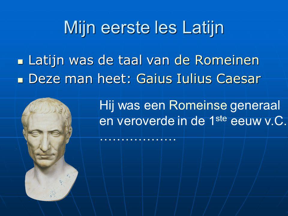 Mijn eerste les Latijn Latijn was de taal van de Romeinen Latijn was de taal van de Romeinen Deze man heet: Gaius Iulius Caesar Deze man heet: Gaius I
