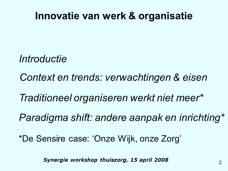 23 Synergie workshop thuiszorg, 15 april 2008 De Sensire case: 'Onze Wijk, onze Zorg' 'menselijke maat' terug uitdagend & zinvol werk > slagvaardigheid > innovatie betere resultaten WAT WILDE SENSIRE?