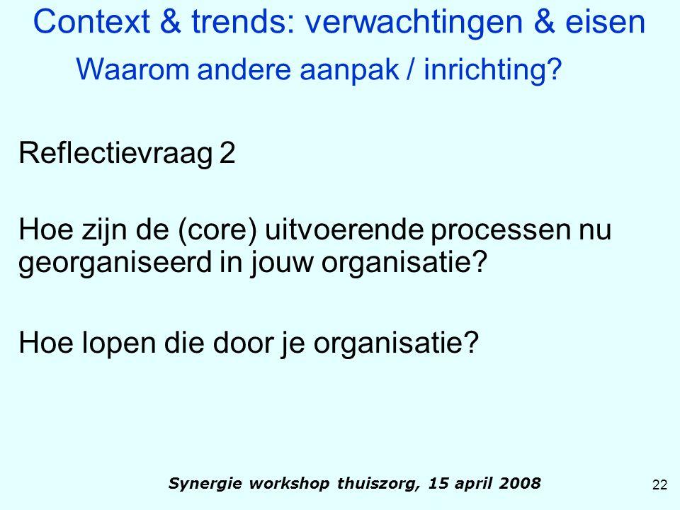 Reflectievraag 2 Hoe zijn de (core) uitvoerende processen nu georganiseerd in jouw organisatie? Hoe lopen die door je organisatie? 22 Synergie worksho