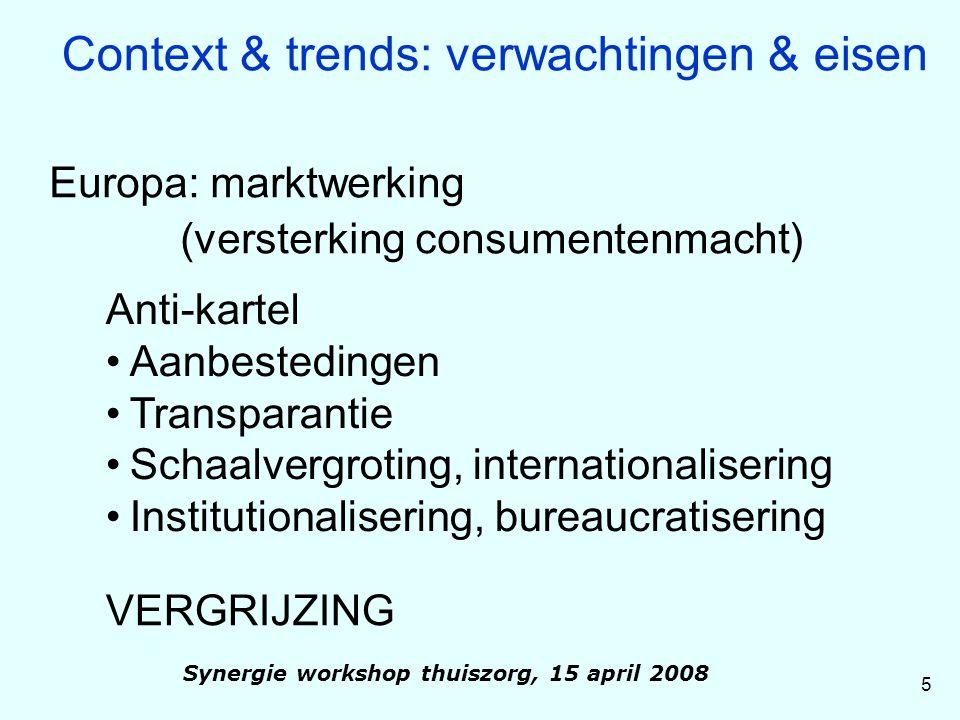 Nederland: Modernisering Publieke Stelsel Marktwerking Keuzevrijheid Kwaliteitsverhoging Innovatie Kostenbeheersing (prijsconcurrentie) Verschuiving van Publiek naar Privaat VERGRIJZING 6 Synergie workshop thuiszorg, 15 april 2008 Context & trends: verwachtingen & eisen