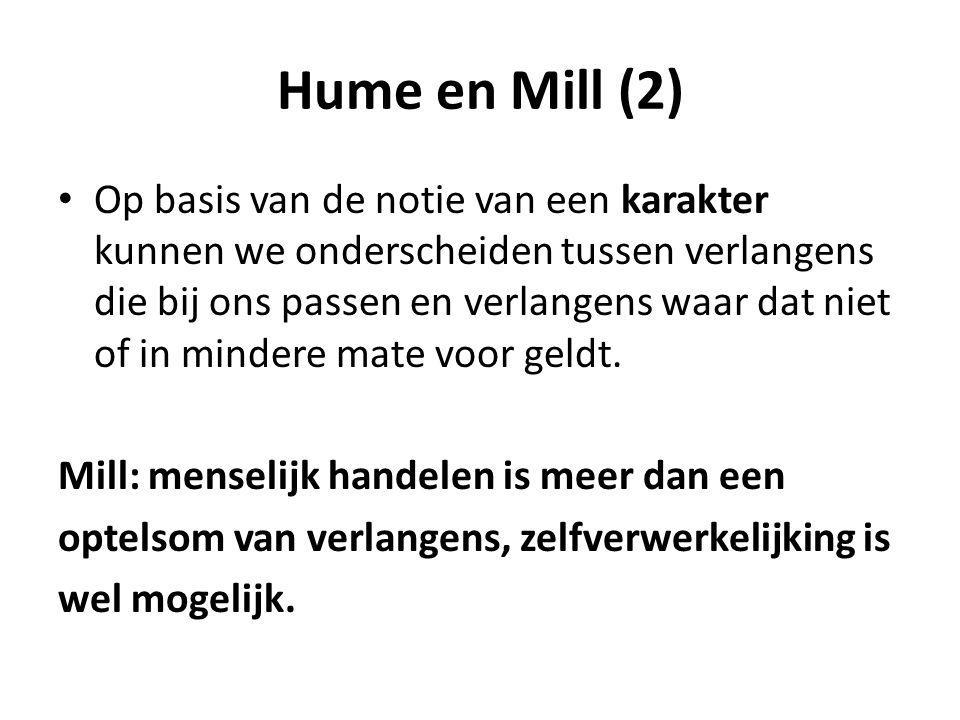 Hume en Mill (2) Op basis van de notie van een karakter kunnen we onderscheiden tussen verlangens die bij ons passen en verlangens waar dat niet of in