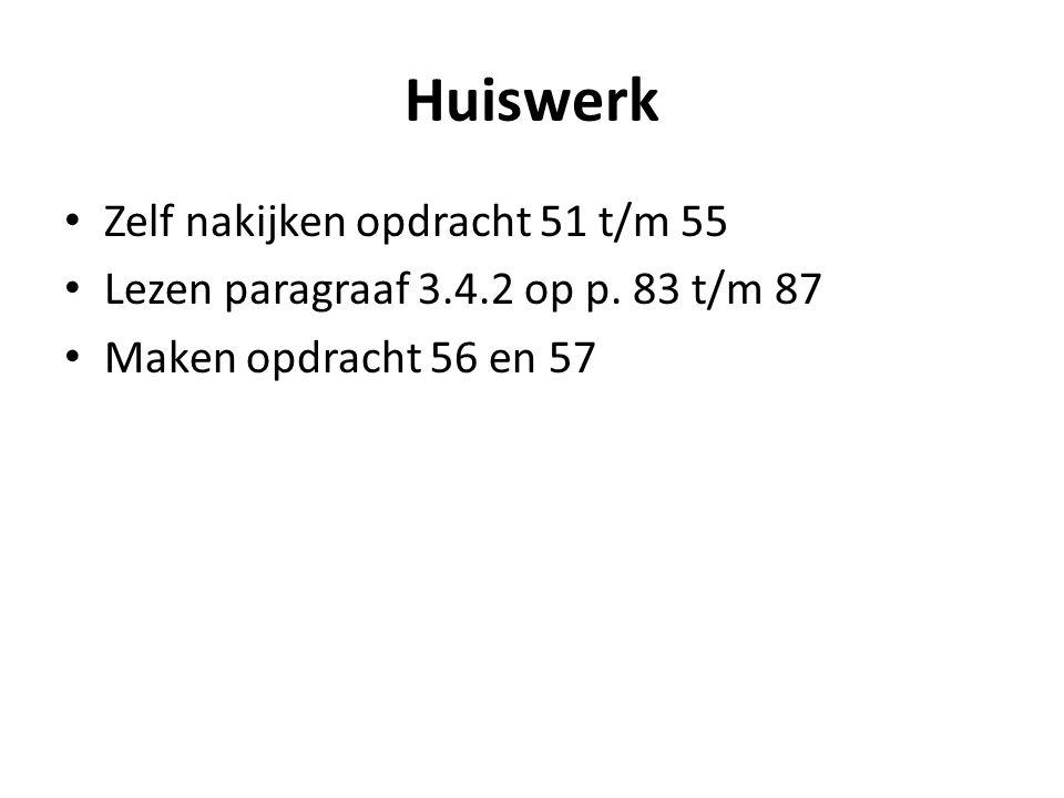 Huiswerk Zelf nakijken opdracht 51 t/m 55 Lezen paragraaf 3.4.2 op p. 83 t/m 87 Maken opdracht 56 en 57