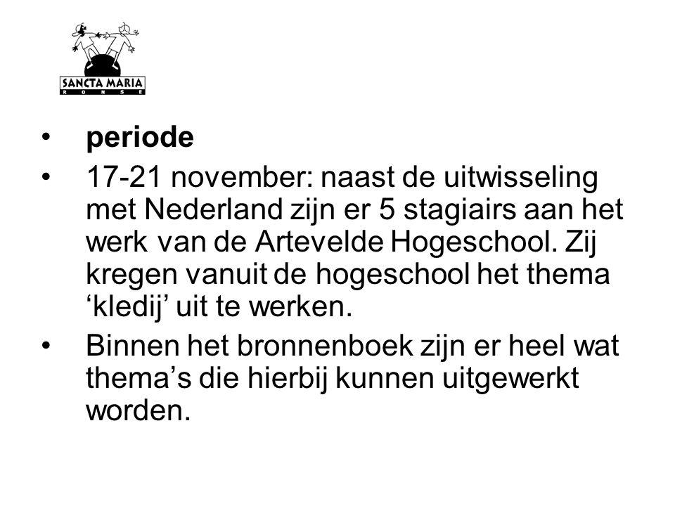 periode 17-21 november: naast de uitwisseling met Nederland zijn er 5 stagiairs aan het werk van de Artevelde Hogeschool. Zij kregen vanuit de hogesch