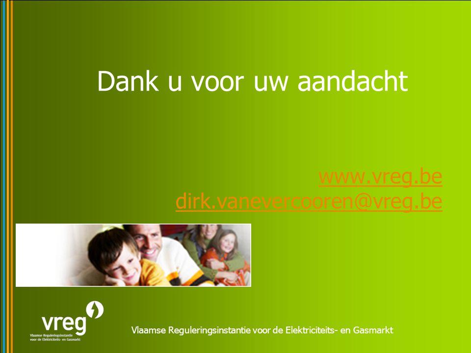 Vlaamse Reguleringsinstantie voor de Elektriciteits- en Gasmarkt Dank u voor uw aandacht www.vreg.be dirk.vanevercooren@vreg.be