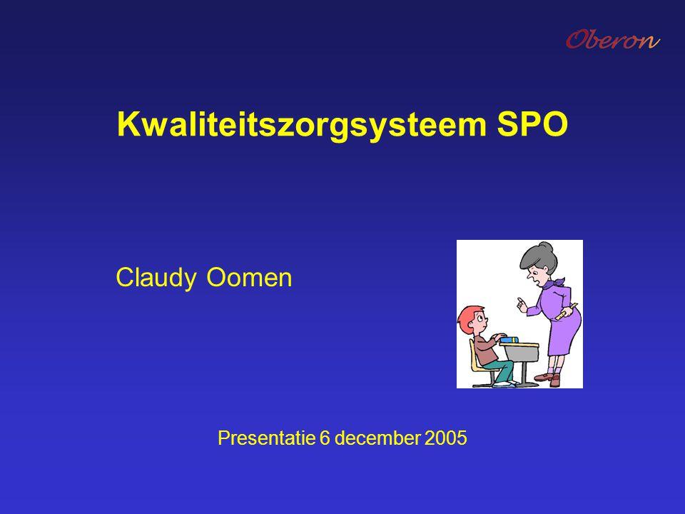 Kwaliteitszorgsysteem SPO Presentatie 6 december 2005 Claudy Oomen