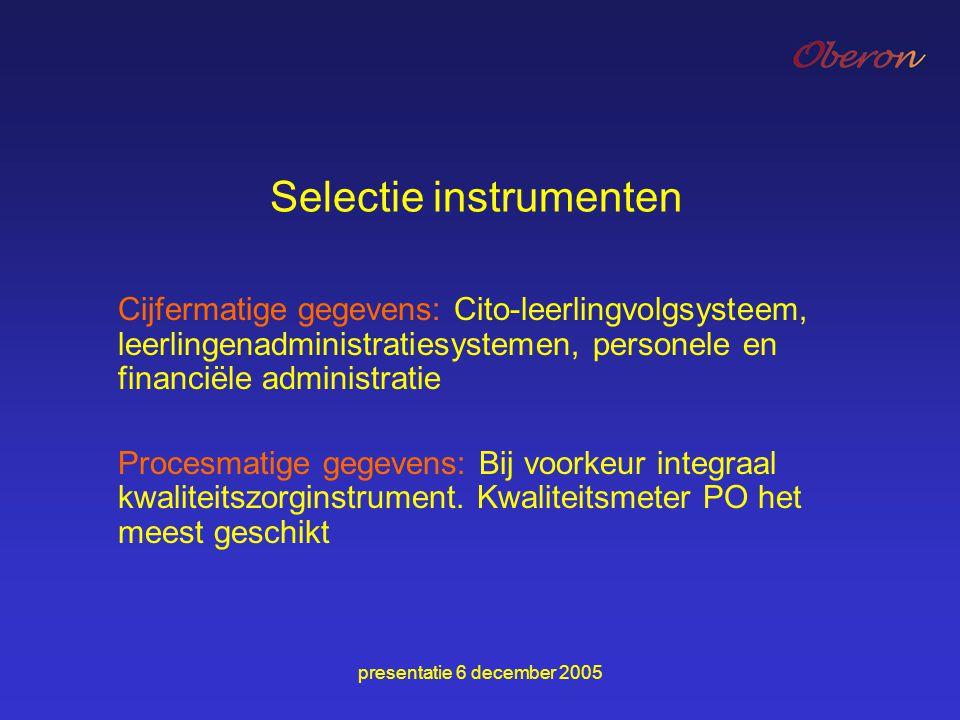 presentatie 6 december 2005 Selectie instrumenten Cijfermatige gegevens: Cito-leerlingvolgsysteem, leerlingenadministratiesystemen, personele en finan