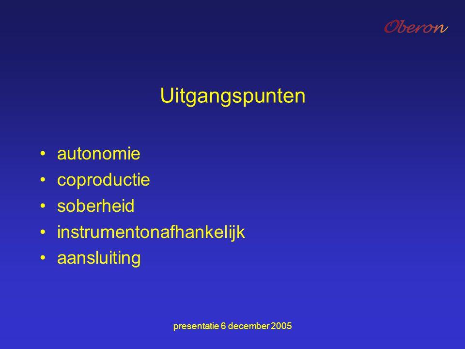 presentatie 6 december 2005 Uitgangspunten autonomie coproductie soberheid instrumentonafhankelijk aansluiting
