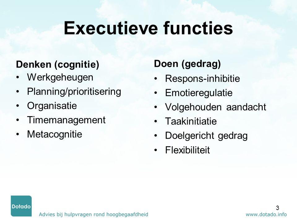 Executieve functies Denken (cognitie) Werkgeheugen Planning/prioritisering Organisatie Timemanagement Metacognitie Doen (gedrag) Respons-inhibitie Emo