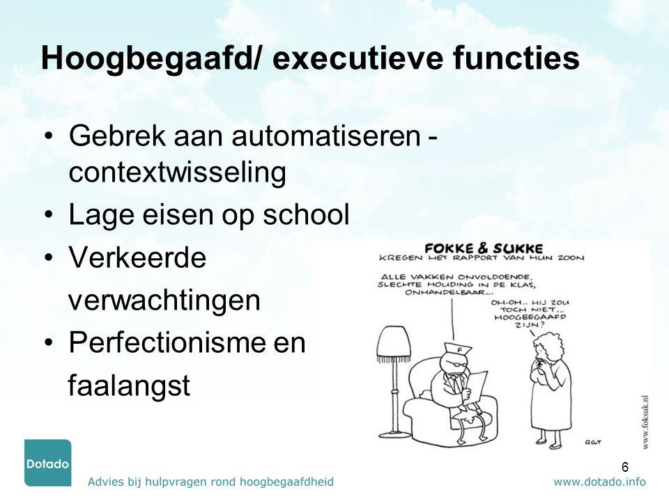 Hoogbegaafd/ executieve functies Gebrek aan automatiseren - contextwisseling Lage eisen op school Verkeerde verwachtingen Perfectionisme en faalangst