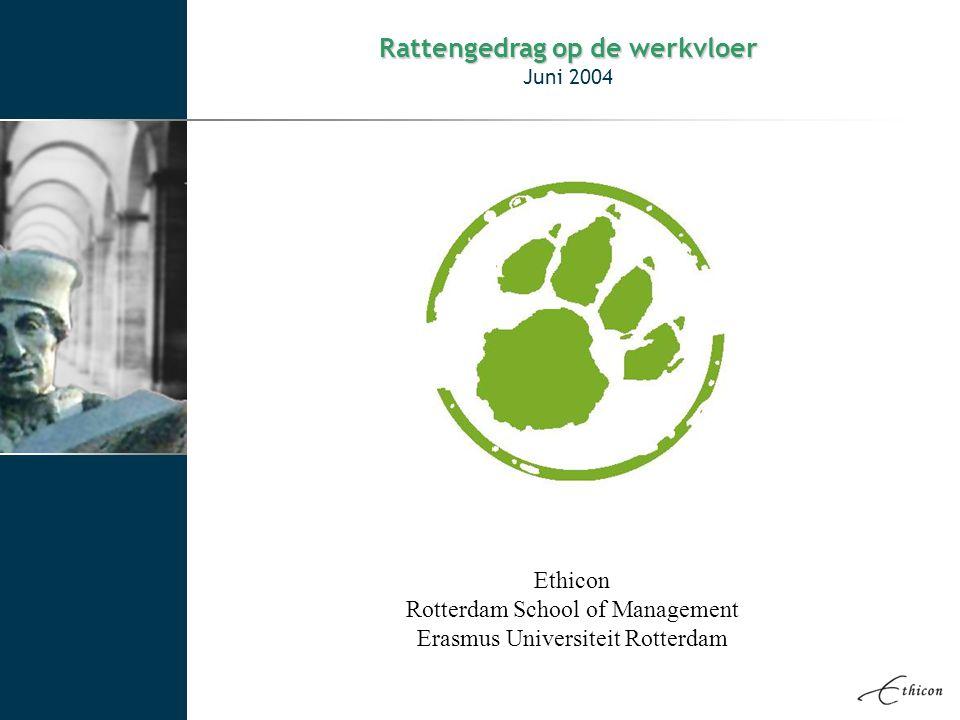 Rattengedrag op de werkvloer Juni 2004 Ethicon Rotterdam School of Management Erasmus Universiteit Rotterdam