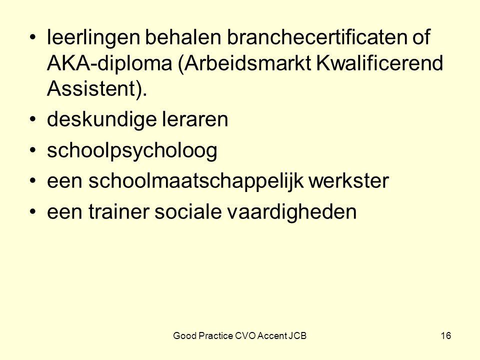 leerlingen behalen branchecertificaten of AKA-diploma (Arbeidsmarkt Kwalificerend Assistent). deskundige leraren schoolpsycholoog een schoolmaatschapp