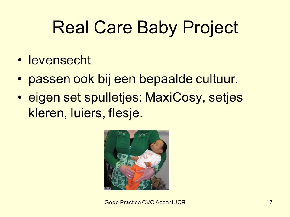 Real Care Baby Project levensecht passen ook bij een bepaalde cultuur. eigen set spulletjes: MaxiCosy, setjes kleren, luiers, flesje. 17Good Practice