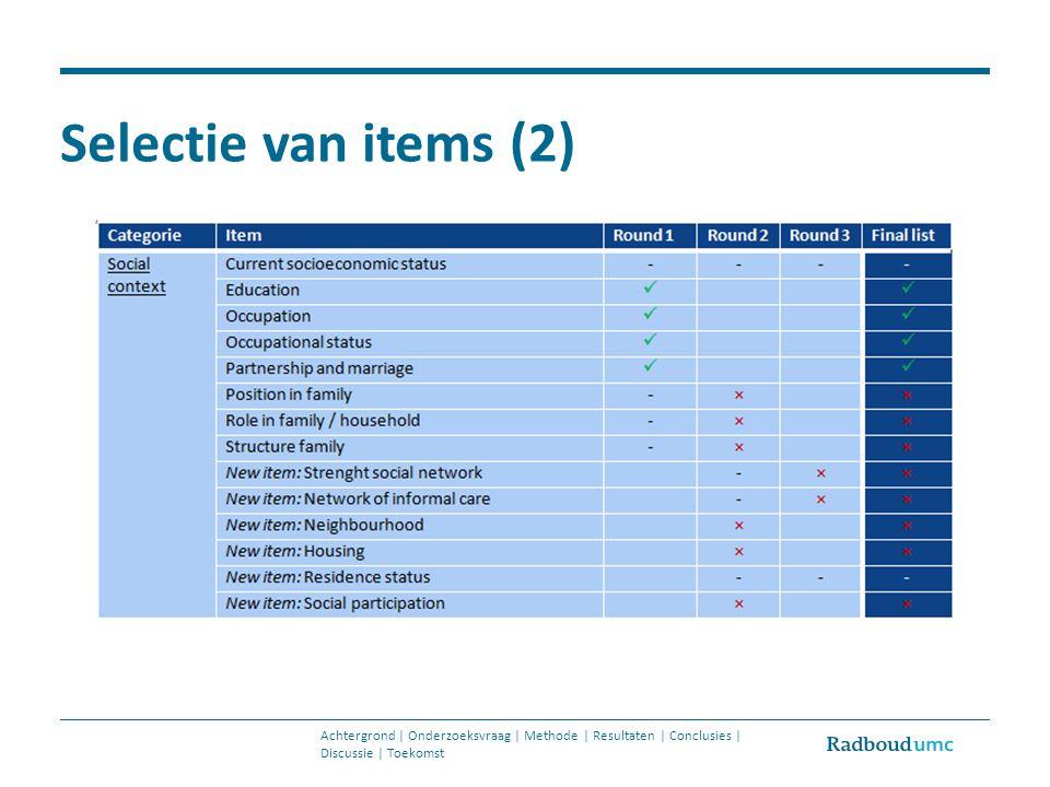 Selectie van items (2) Achtergrond | Onderzoeksvraag | Methode | Resultaten | Conclusies | Discussie | Toekomst