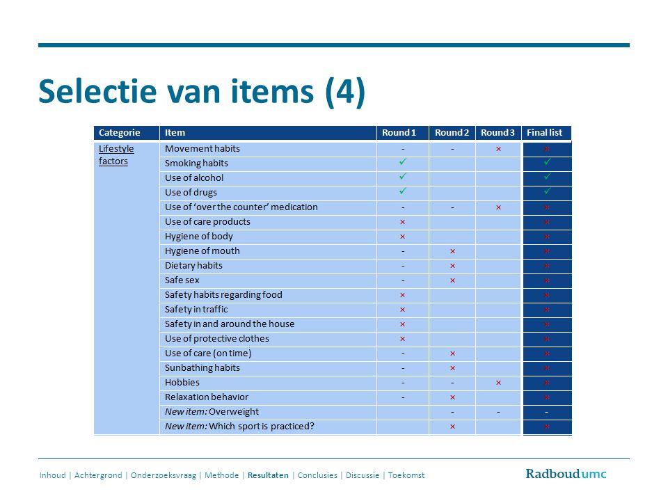 Selectie van items (4) Inhoud | Achtergrond | Onderzoeksvraag | Methode | Resultaten | Conclusies | Discussie | Toekomst