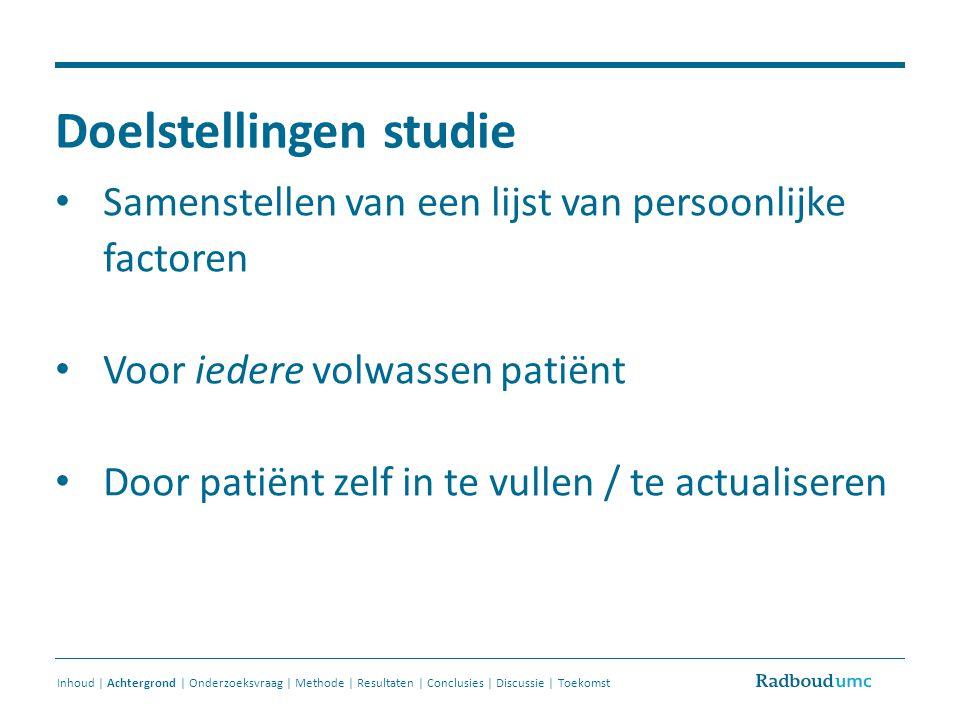 Doelstellingen studie Samenstellen van een lijst van persoonlijke factoren Voor iedere volwassen patiënt Door patiënt zelf in te vullen / te actualise